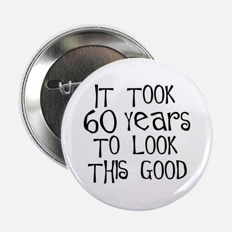60 years to look this good Button
