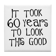 60 years to look this good Tile Coaster