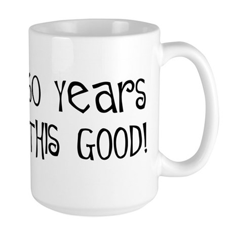 60 years to look this good Large Mug