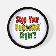 Stop Your BumbaClot Cryin'! Wall Clock