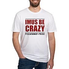 IMUS BE CRAZY Shirt