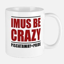 IMUS BE CRAZY Mug