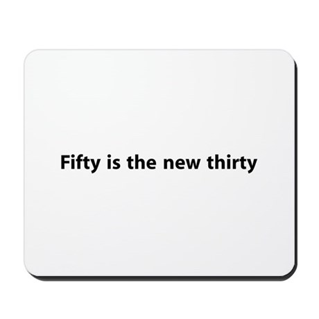 Fifty Is The New Thirty Mousepad