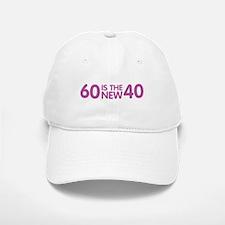 60 Is The New 40 Baseball Baseball Cap