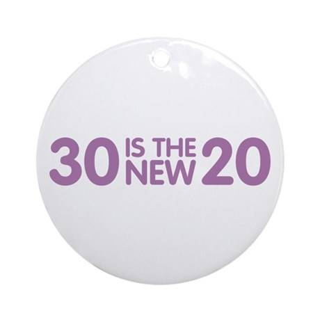 30 is the new 20 Ornament (Round)