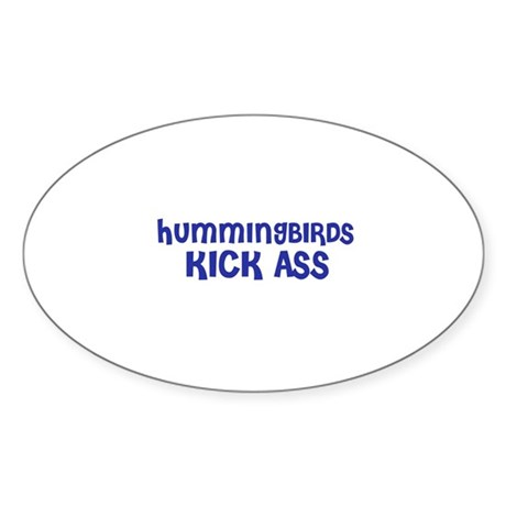 Hummingbirds Kick Ass Oval Sticker