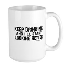 Keep Drinking and I'll Start Looking Better Mug