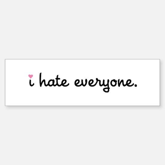 I Hate Everyone Bumper Bumper Bumper Sticker