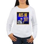 Miss Me Yet? Women's Long Sleeve T-Shirt