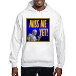 Miss Me Yet? Hooded Sweatshirt