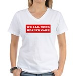 We All Need Health Care Women's V-Neck T-Shirt
