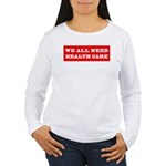 We All Need Health Care Women's Long Sleeve T-Shir
