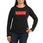 We All Need Health Care Women's Long Sleeve Dark T