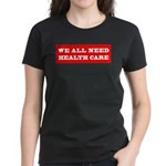We All Need Health Care Women's Dark T-Shirt