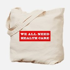 We All Need Health Care Tote Bag