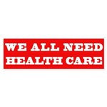 We All Need Health Care Bumper Sticker