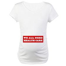 We All Need Health Care Shirt