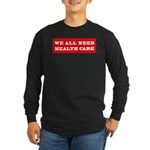 We All Need Health Care Long Sleeve Dark T-Shirt