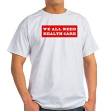 We All Need Health Care T-Shirt