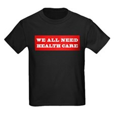 We All Need Health Care T