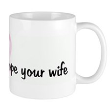 Save a life, grope your wife Mug
