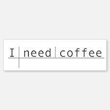 """I Need Coffee"" Bumper Bumper Bumper Sticker"