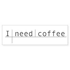 """I Need Coffee"" Bumper Bumper Sticker"