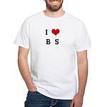 I Love B S White T-Shirt