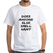 Does Anyone Else Smell Ham? Shirt