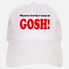 """Whatever I feel... GOSH!"" Baseball Baseball Cap"