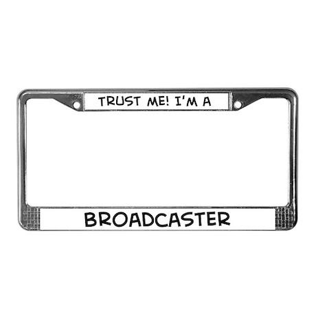 Trust Me: Broadcaster License Plate Frame