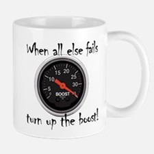 When all else fails, turn up the boost! Mug