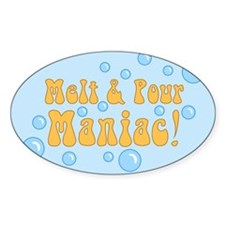 Melt And Pour Maniac Oval Decal