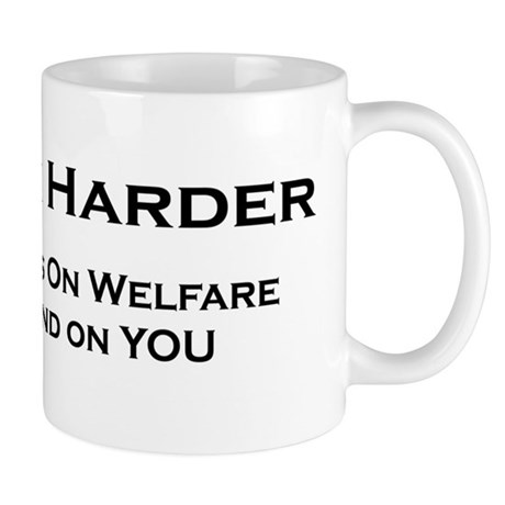 Mug -- Work hard - Millions on welfare depend on U