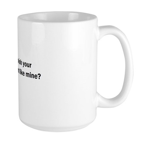 Don't you wish your coffee was hot like mine? Mug