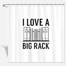 I Love A Big Rack Shower Curtain