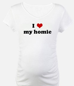 I Love my homie Shirt