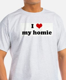 I Love my homie T-Shirt