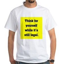THINK FOR YOURSELF WHILE ITS STILL LEGAL Shirt
