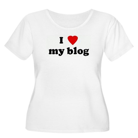 I Love my blog Women's Plus Size Scoop Neck T-Shir