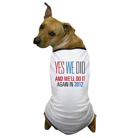 Obama Yes We Did 2012 Dog T-Shirt
