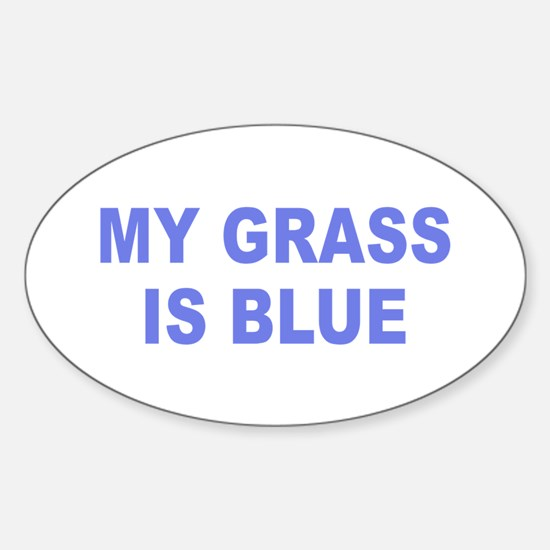 My Grass Is Blue #18 Oval Decal