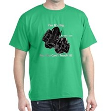 Yes It's Big No, You Can't Touch It - T-Shirt