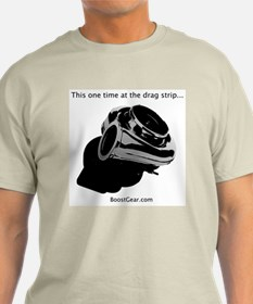 This one time at the drag strip... T-Shirt