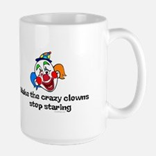 Make the crazy clowns.. Large Coffee Mug