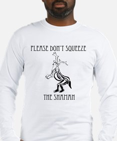 Please Dont Squeeze the Shaman Long Sleeve T-Shirt