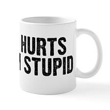 Hurts When Stupid Mug