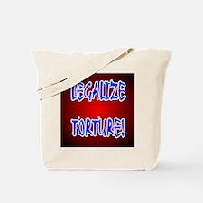 LEGALIZE TORTURE! Tote Bag