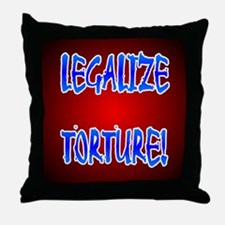 LEGALIZE TORTURE! Throw Pillow