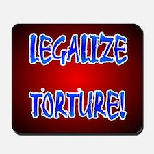 LEGALIZE TORTURE! Mousepad